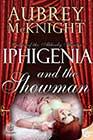 Iphigenia and the Showman by Aubrey McKnight