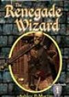 The Renegade Wizard by Ashley P Martin