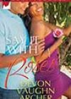 Say It With Roses by Devon Vaughn Archer