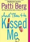 And Then He Kissed Me by Patti Berg