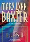 Like Silk by Mary Lynn Baxter