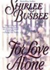 For Love Alone by Shirlee Busbee