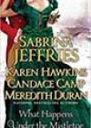 What Happens Under the Mistletoe by Sabrina Jeffries, Karen Hawkins, Candace Camp, and Meredith Duran