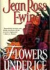Flowers under Ice by Jean Ross Ewing