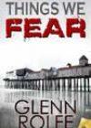 Things We Fear by Glenn Rolfe