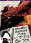 Weather Balloons Make Rotten Sex Toys by Annabelle du Fouet