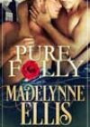 Pure Folly by Madelynne Ellis