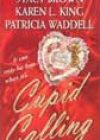 Cupid Calling by Stacy Brown, Karen L King, and Patricia Waddell