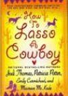 How to Lasso a Cowboy by Jodi Thomas, Patricia Potter, Emily Carmichael, and Maureen McKade
