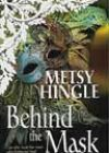 Behind the Mask by Metsy Hingle