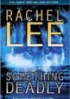 Something Deadly by Rachel Lee
