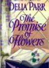 The Promise of Flowers by Delia Parr