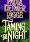 Taming the Night by Paula Detmer Riggs