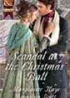 Scandal at the Christmas Ball by Marguerite Kaye and Bronwyn Scott