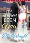It's Always Been You by Elle Wright