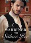 A Warriner to Seduce Her by Virginia Heath