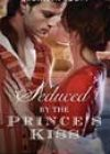 Seduced by the Prince's Kiss by Bronwyn Scott