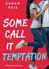 Some Call It Temptation by Sarah Peis