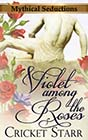 Violet among the Roses by Cricket Starr